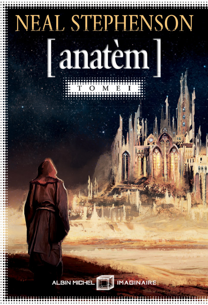Anatèm – Tome 1 — © Éditions Albin Michel Imaginaire, 2018 — © Neal Stephenson, 2008 — Illustration © Gaëlle Marco — Traduction Jacques Collin