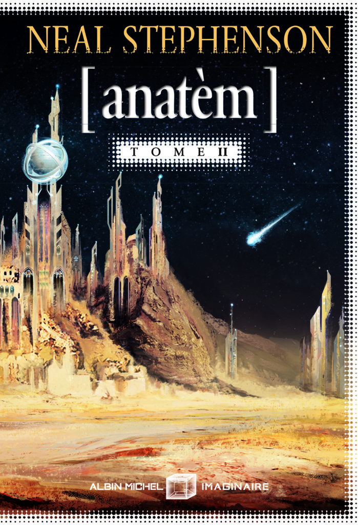 Anatèm – Tome 2 — © Éditions Albin Michel Imaginaire, 2018 — © Neal Stephenson, 2008 — Illustration © Gaëlle Marco — Traduction Jacques Collin