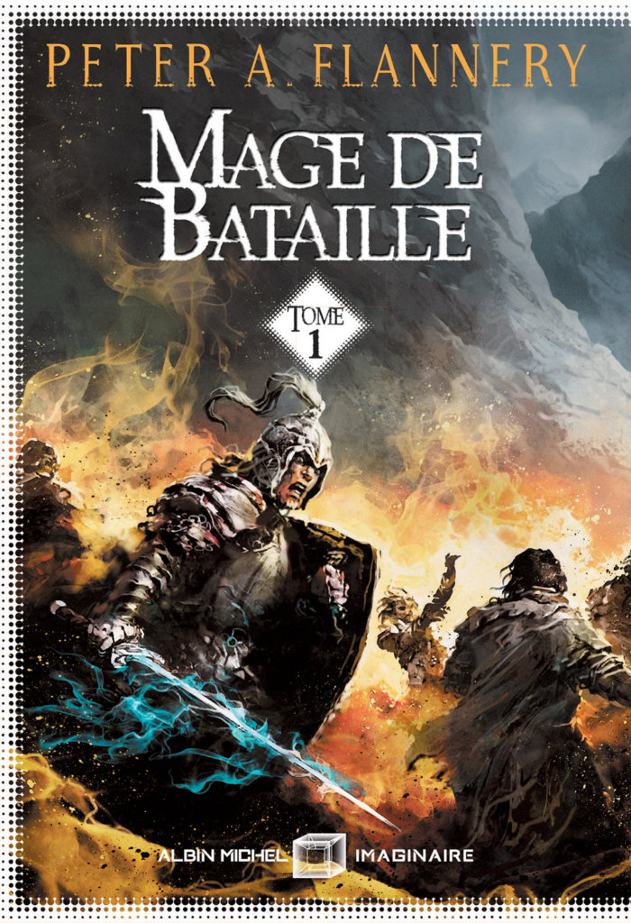 Mage de bataille – Tome1 — © Éditions Albin Michel Imaginaire, 2018 — © Peter A. Flannery, 2017 — Illustration © Alain Brion — Traduction Patrice Louinet