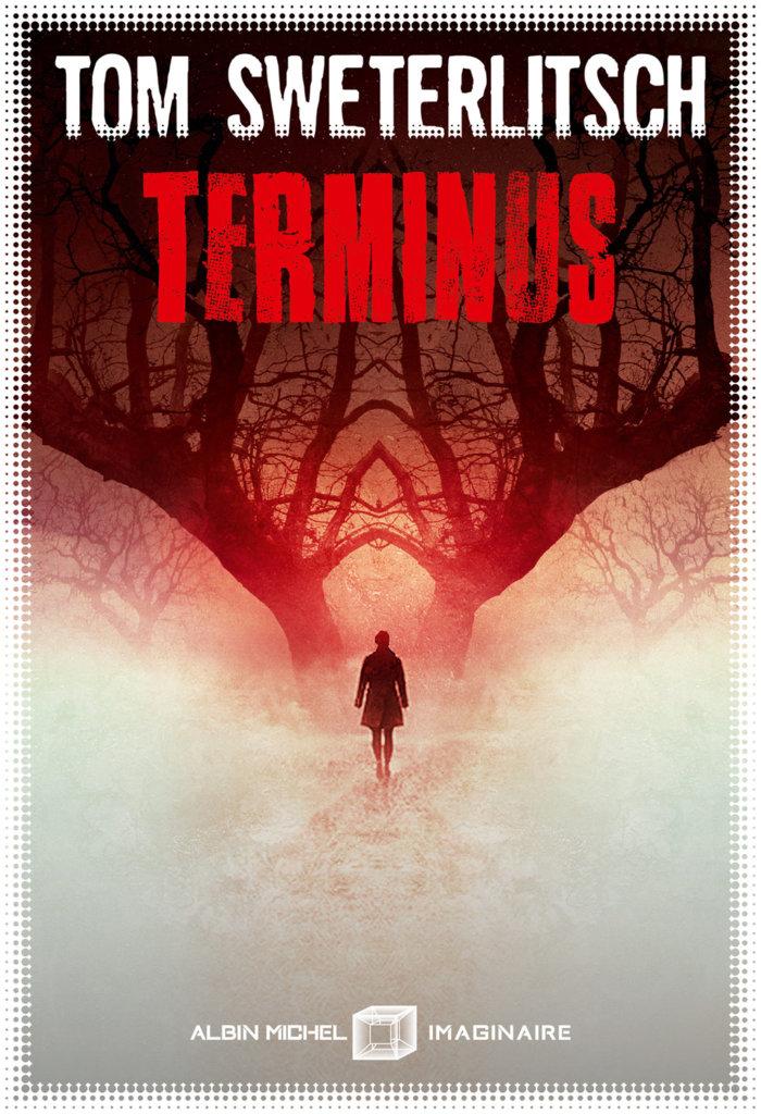 Terminus — © Éditions Albin Michel Imaginaire, 2019 — © Tom Sweterlitsch, 2018 — Illustration © Aurélien Police — Traduction Michel Pagel