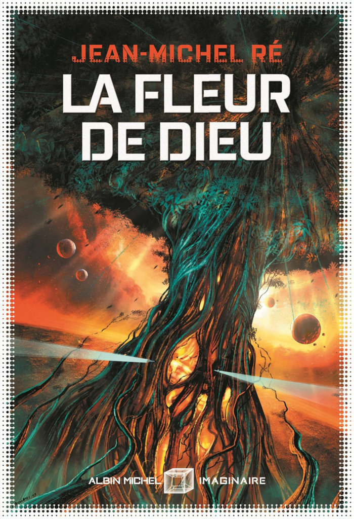 La Fleur de Dieu – Tome1 – La Fleur de Dieu — © Éditions Albin Michel Imaginaire, 2019 — © Jean-Michel Ré — Illustration © Pascal Casolari