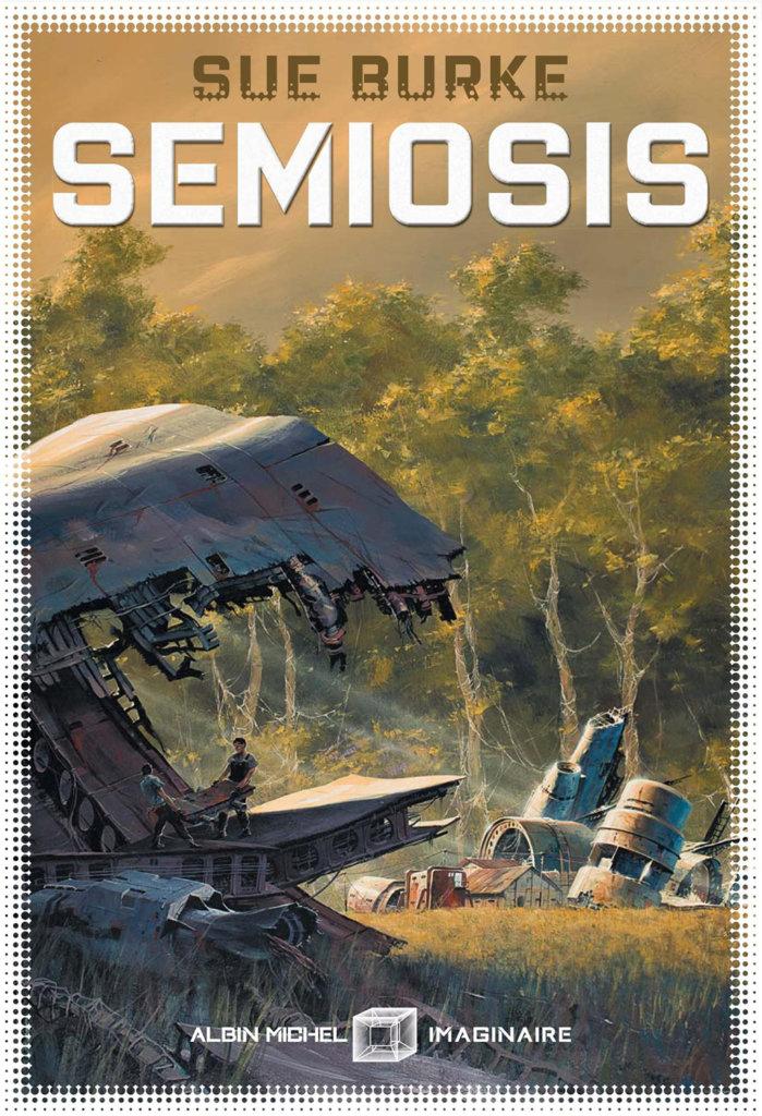 Semiosis — © Éditions Albin Michel Imaginaire, 2019 — © Sue Burke, 2018 – Illustration © Manchu — Traduction Florence Bury