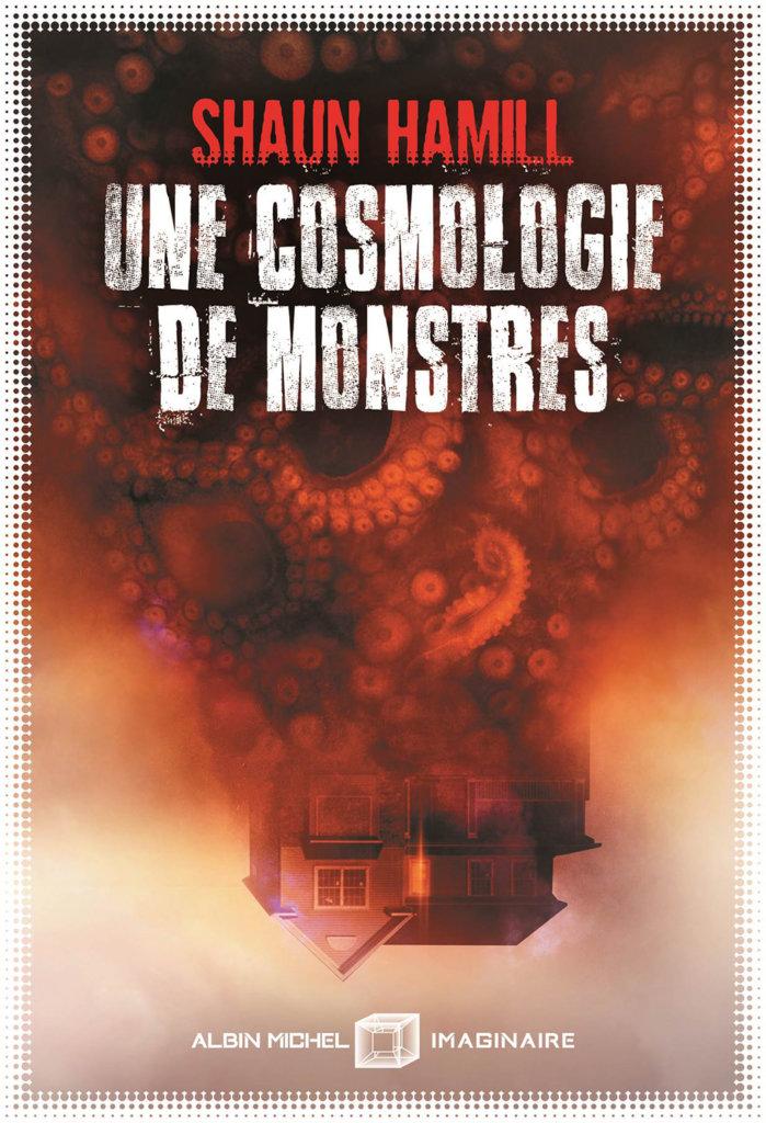 Une cosmologie de monstres — © Éditions Albin Michel Imaginaire, 2019 — © Shaun Hamill, 2019 — Illustration © Aurélien Police — Traduction Benoît Domis