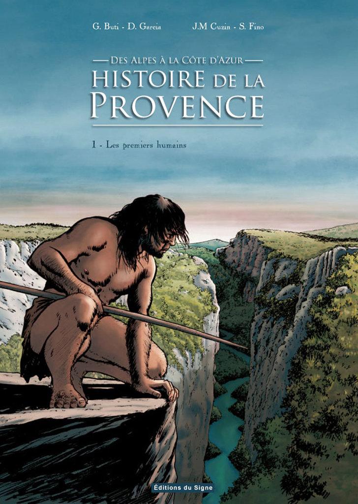 Histoire de la Provence – Tome1: Les Premiers humains — Gilbert Buti — Serge Fino — © Éditions du Signe 2012 — © Gilbert Buti2012 — © Serge Fino2012