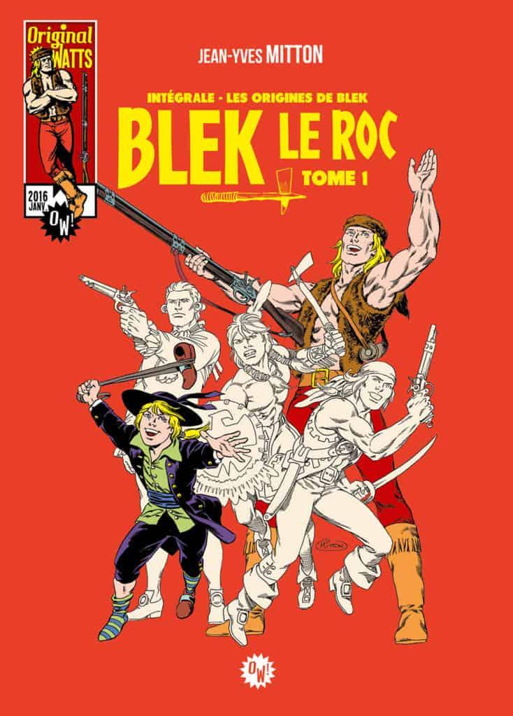 Blek Le Roc — Intégrale Tome1 — Les Origines de Blek — © Éditions Original Watts, 2016 — © Jean-Yves Mitton