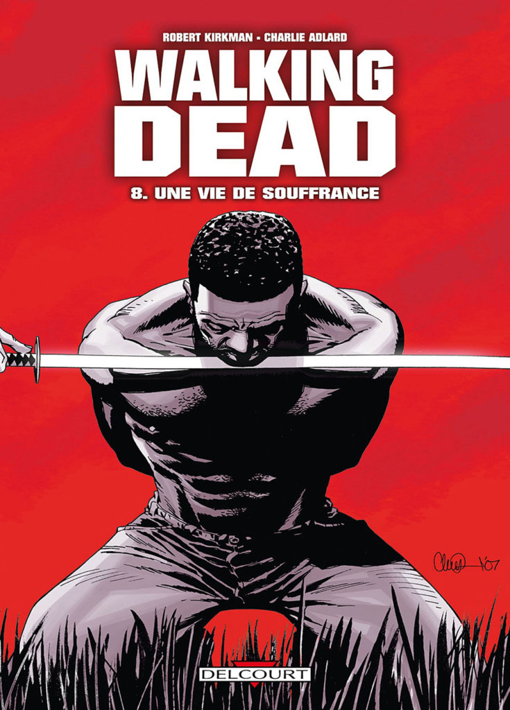Walking Dead — Tome8 — Une vie de souffrance — © Éditions Delcourt, 2009 — © Robert Kirkman et Charlie Adlard, 2009